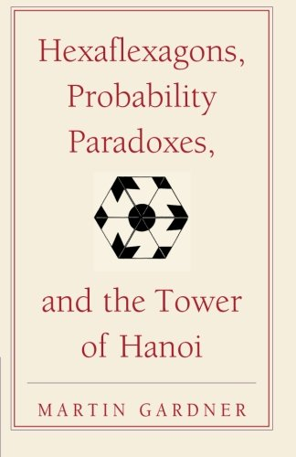 Hexaflexagons, Probability Paradoxes, and the Tower of Hanoi: Martin Gardner's First Book of Mathematical Puzzles and Games (The New Martin - Martin Gardner