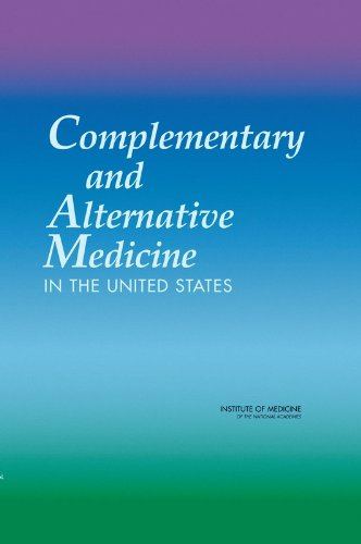 Complementary and Alternative Medicine in the United States - Committee on the Use of Complementary and Alternative Medicine by the American Public; Board on Health Promoti