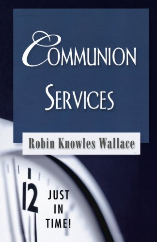 Just in Time! Communion Services - Robin Knowles Wallace