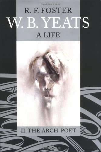 W. B. Yeats: A Life, Volume II: The Arch-Poet 1915-1939 - R. F. Foster