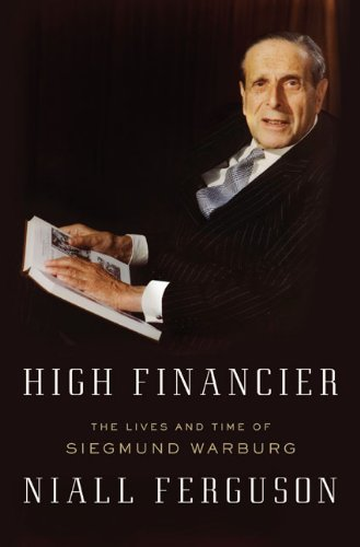 High Financier: The Lives and Time of Siegmund Warburg - Niall Ferguson