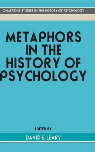 Metaphors in the History of Psychology (Cambridge Studies in the History of Psychology) - David E. Leary