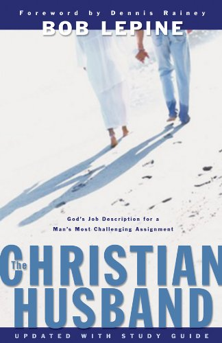 The Christian Husband: God's Job Description for a Man's Most Challenging Assignment - Bob Lepine