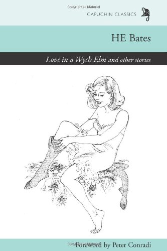 Love in a Wych Elm and Other Stories (Capuchin Classics) - H. E. Bates