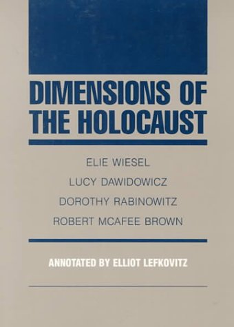 Dimensions of the Holocaust - Elie Wiesel; Lucy Dawidowicz; Dorothy Rabinowicz; Robert McAfee Brown
