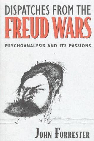 Dispatches from the Freud Wars: Psychoanalysis and Its Passions - John Forrester