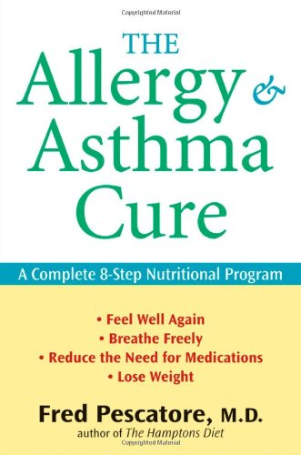 The Allergy and Asthma Cure: A Complete 8-Step Nutritional Program - Fred Pescatore M.D.