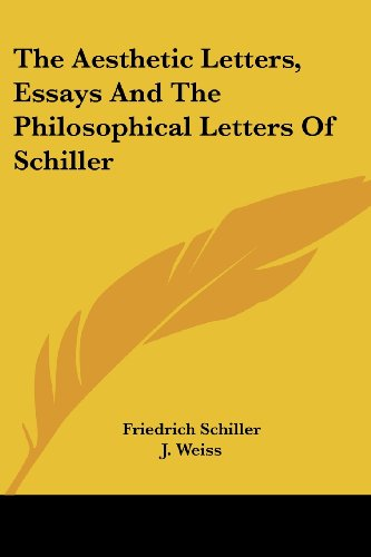 The Aesthetic Letters, Essays And The Philosophical Letters Of Schiller - Friedrich Schiller