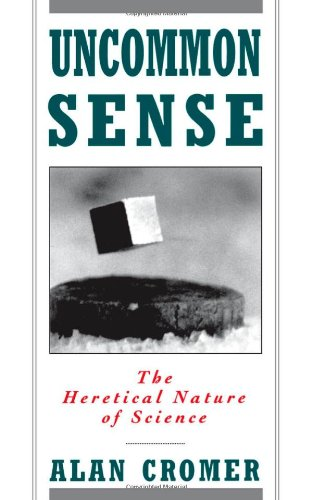 Uncommon Sense: The Heretical Nature of Science - Alan Cromer