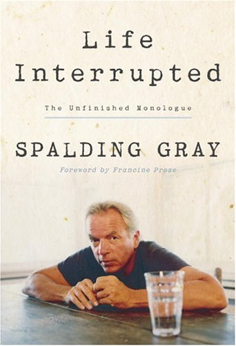Life Interrupted: The Unfinished Monologue - Spalding Gray