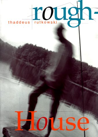 Roughhouse: A Novel In Snapshots - Thaddeus Rutkowski