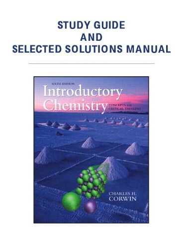 Study Guide  &  Selected Solutions Manual for Introductory Chemistry: Concepts  &  Critical Thinking - Charles H. Corwin