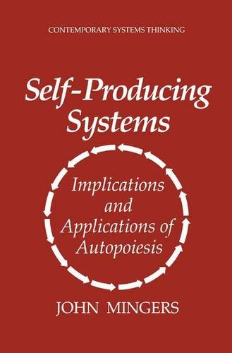 Self-Producing Systems: Implications and Applications of Autopoiesis (Contemporary Systems Thinking) - John Mingers