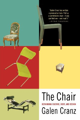 The Chair: Rethinking Culture, Body, and Design - Galen Cranz