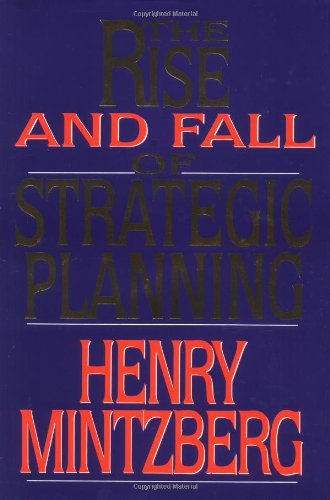 Rise and Fall of Strategic Planning - Henry Mintzberg
