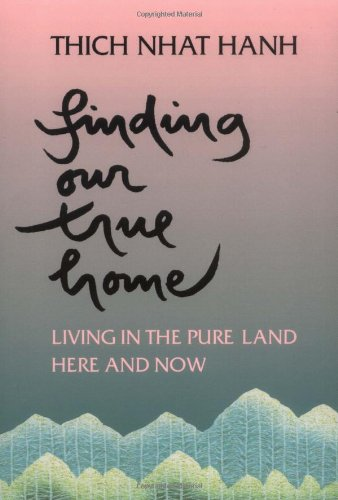 Finding Our True Home: Living in the Pure Land Here and Now - Thich Nhat Hanh
