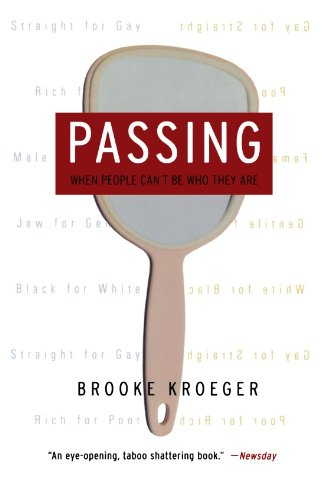 Passing: When People Can't Be Who They Are - Brooke Kroeger