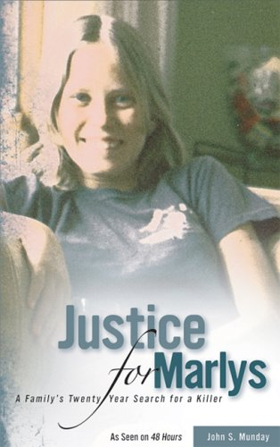Justice For Marlys: A Family's Twenty Year Search for a Killer - John S. Munday Munday