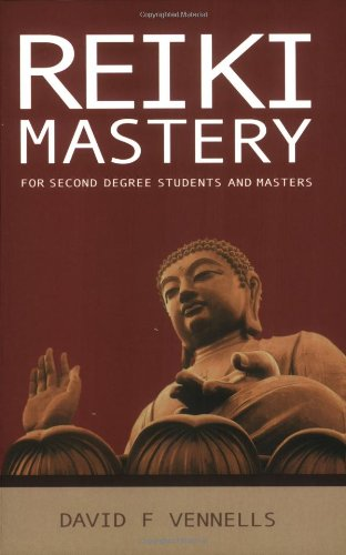 Reiki Mastery: For Second Degree Students and Masters - David Vennells