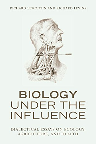 Biology Under the Influence: Dialectical Essays on Ecology, agriculture, and health - Richard Lewontin; Richard Levins