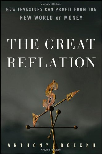 The Great Reflation: How Investors Can Profit From the New World of Money - J. Anthony Boeckh