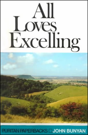 All Loves Excelling: The Saints' Knowledge of Christ's Love (Puritan Paperbacks) - John Bunyan