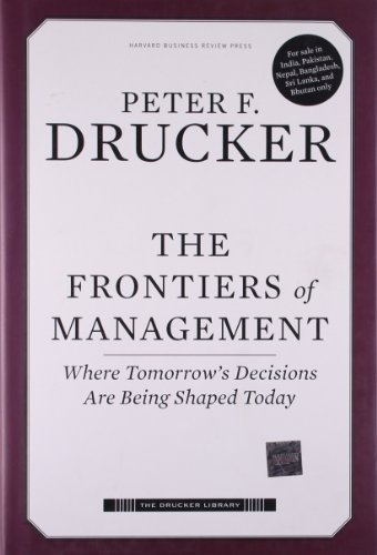 The Frontiers of Management: Where Tomorrow's Decisions Are Being Shaped Today (Drucker Library) - Peter F. Drucker