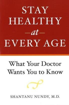 Stay Healthy at Every Age: What Your Doctor Wants You to Know - Shantanu Nundy