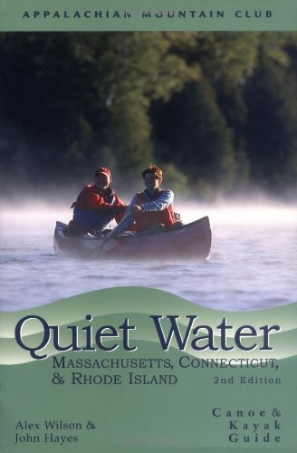 Quiet Water Massachusetts, Connecticut, and Rhode Island, 2nd: Canoe and Kayak Guide (AMC Quiet Water Series) - John Hayes, Alex Wilson