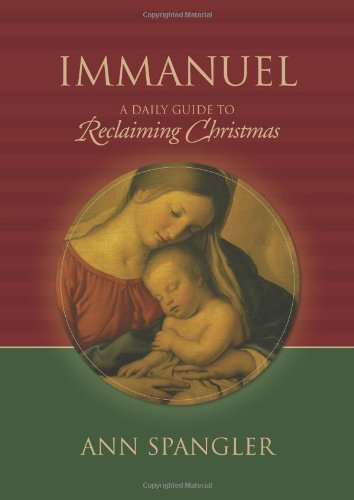 Immanuel: A Daily Guide to Reclaiming the True Meaning of Christmas - Ann Spangler