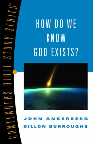 How Do We Know God Exists? (Contender's Bible Study Series) - John Ankerberg; Dillon Burroughs