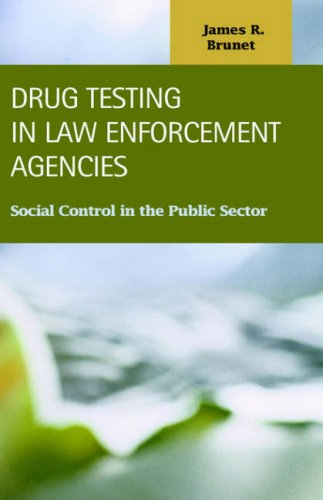 Drug Testing in Law Enforcement Agencies: Social Control in the Public Sector (Criminal Justice (Lfb Scholarly Publishing LLC)) - James R. Brunet
