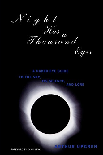 Night Has a Thousand Eyes: A Naked-Eye Guide to the Sky, Its Science and Lore - Arthur Upgren