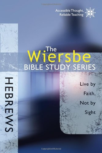 The Wiersbe Bible Study Series: Hebrews: Live by Faith, Not by Sight - Warren W. Wiersbe
