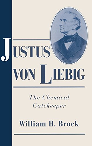 Justus von Liebig: The Chemical Gatekeeper (Cambridge Science Biographies) - William H. Brock