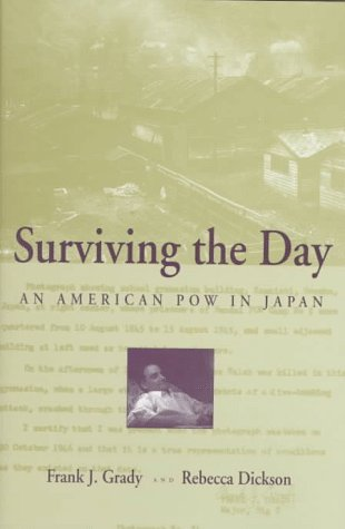 Surviving the Day: An American POW in Japan - Frank J. Grady; Rebecca Dickson