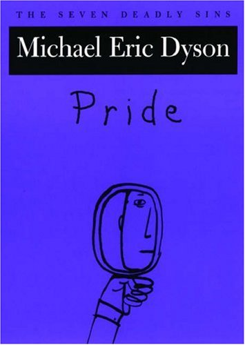 Pride: The Seven Deadly Sins (New York Public Library Lectures in Humanities) - Michael Eric Dyson