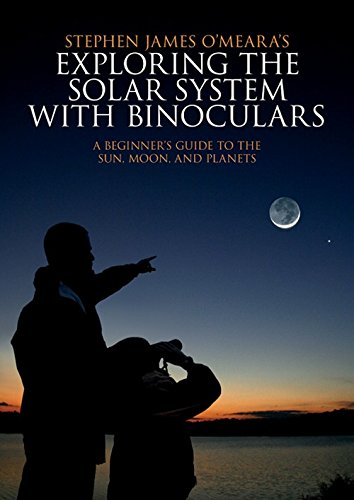 Exploring the Solar System with Binoculars: A Beginner's Guide to the Sun, Moon, and Planets - Stephen James O'Meara