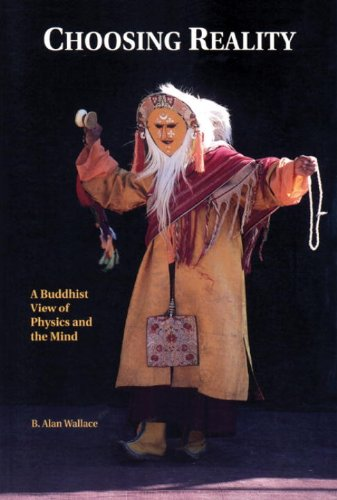 Choosing Reality, : A Buddhist View of Physics and the Mind - B. Alan Wallace
