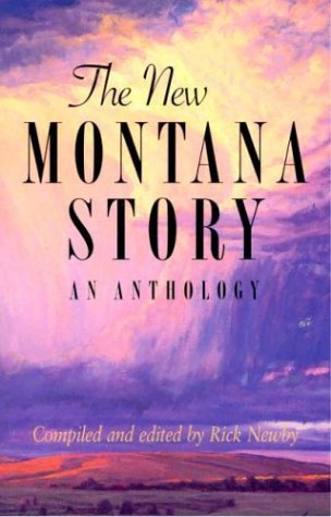 The New Montana Story: an Anthology - Rick Newby