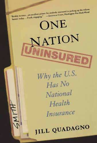One Nation, Uninsured: Why the U.S. Has No National Health Insurance - Jill Quadagno