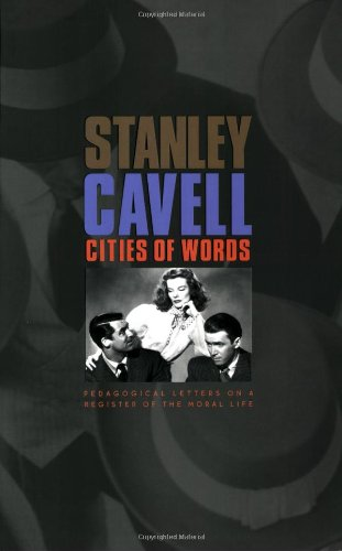 Cities of Words: Pedagogical Letters on a Register of the Moral Life - Stanley Cavell