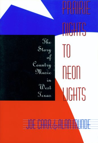 Prairie Nights to Neon Lights: The Story of Country Music in West Texas - Joe Carr; Alan Munde