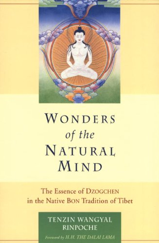 Wonders of the Natural Mind: The Essense of Dzogchen in the Native Bon Tradition of Tibet - Tenzin Wangyal