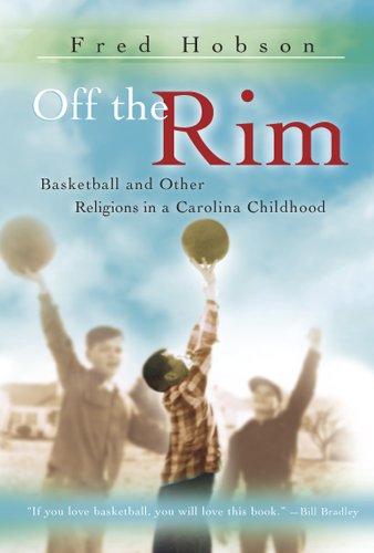 Off the Rim: Basketball and Other Religions in a Carolina Childhood (SPORTS  &  AMERICAN CULTURE) - Fred Hobson