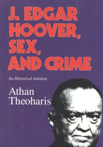 J. Edgar Hoover, Sex, and Crime: An Historical Antidote - Athan Theoharis