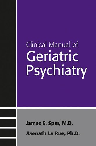 Clinical Manual of Geriatric Psychiatry (Concise Guides) - James E. Spar and Asenath La Rue