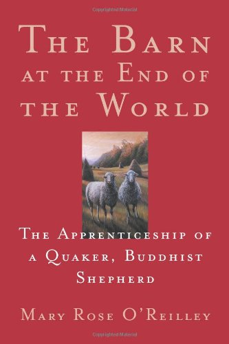 The Barn at the End of the World: The Apprenticeship of a Quaker, Buddhist Shepherd - Mary Rose O'Reilley
