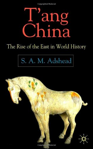 T'ang China: The Rise of the East in World History - Samuel Adrian M. Adshead