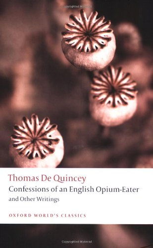 Confessions of an English Opium-Eater: and Other Writings (Oxford World's Classics) - Thomas De Quincey